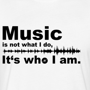 Music is not what i do - It's who I am. - Fitted Cotton/Poly T-Shirt by Next Level