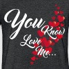 YOU KNOW YOU LOVE ME - Fitted Cotton/Poly T-Shirt by Next Level