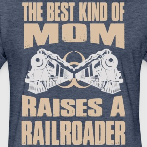 The Best Kind Of Mom Raises A Railroader - Fitted Cotton/Poly T-Shirt by Next Level