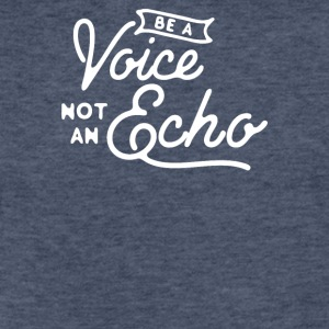 Be a voice not an echo - Fitted Cotton/Poly T-Shirt by Next Level
