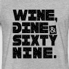 WINE DINE AND SIXTY NINE - Fitted Cotton/Poly T-Shirt by Next Level
