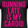 Running Late Is My Cardio - Fitted Cotton/Poly T-Shirt by Next Level