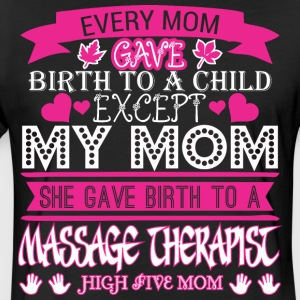 Every Mom Gave Birth To Child Massage Therapist - Fitted Cotton/Poly T-Shirt by Next Level