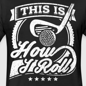 This Is How I Roll Funny Golfer Shirt - Fitted Cotton/Poly T-Shirt by Next Level
