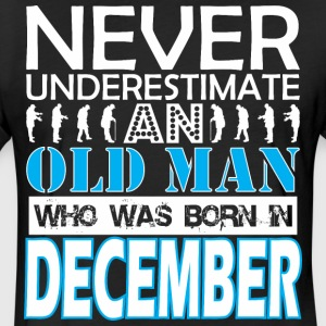 Never Underestimate An Old Man Was Born December - Fitted Cotton/Poly T-Shirt by Next Level