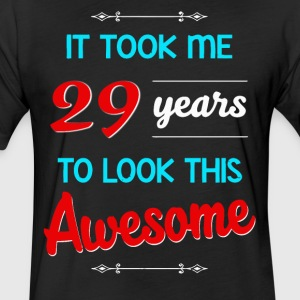 It took me 29 years to look this awesome - Fitted Cotton/Poly T-Shirt by Next Level