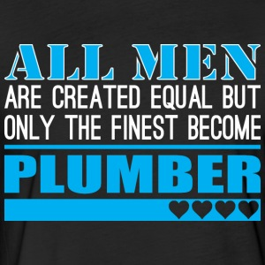 All Men Created Equal Finest Become Plumber - Fitted Cotton/Poly T-Shirt by Next Level