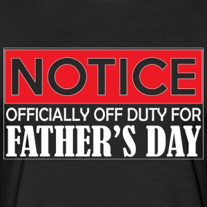 Notice Officially Off Duty For Fathers Day - Fitted Cotton/Poly T-Shirt by Next Level