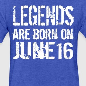 Legends are born on June 16 - Fitted Cotton/Poly T-Shirt by Next Level