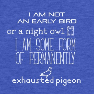 I am not an early bird or a night owl - Fitted Cotton/Poly T-Shirt by Next Level