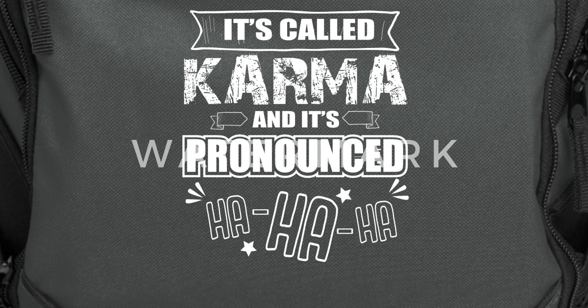 Karma Quotes definition fun gift shirt Computer Backpack | Spreadshirt