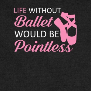 Life Without Ballet Would Be Pointless - Sweatshirt Cinch Bag