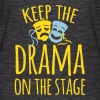 keep the drama on the stage - Women's Flowy T-Shirt
