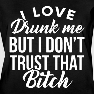 I love drunk me but i don't trust that bitch tee - Women's Vintage Sport T-Shirt