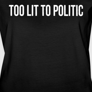 Too lit to politic shirt - Women's Vintage Sport T-Shirt