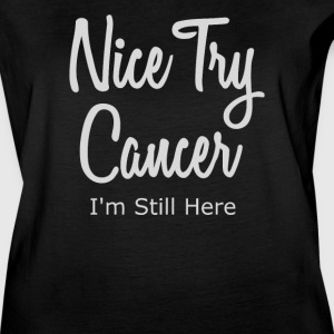 Nice Try Cancer I'm Still Here - Women's Vintage Sport T-Shirt