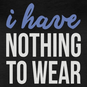 I Have Nothing To Wear - Women's Vintage Sport T-Shirt