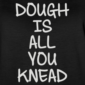 Dough Is All You Knead - Women's Vintage Sport T-Shirt