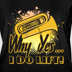 Why Yes I Do Lift Tuba Shirt - Women's Vintage Sport T-Shirt