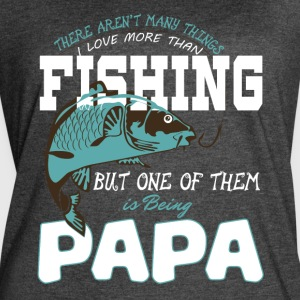 I Love More Than Fishing And Being Papa T Shirt - Women's Vintage Sport T-Shirt