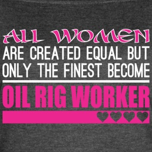 All Women Created Equal Finest Oil Rig Worker - Women's Vintage Sport T-Shirt