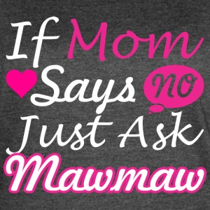If Mom Says No Just Ask Mawmaw - Women's Vintage Sport T-Shirt