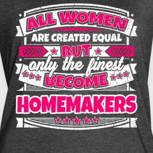 Women Are Created Equal Finest Become Homemakers - Women's Vintage Sport T-Shirt