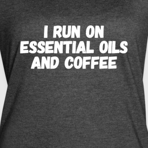 I run on essential oils and coffee - Women's Vintage Sport T-Shirt