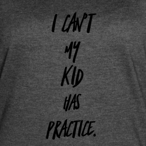 I Can't My Kid Has Practice - Women's Vintage Sport T-Shirt