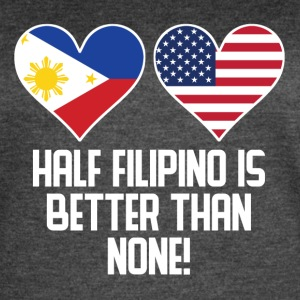 Half Filipino Is Better Than None - Women's Vintage Sport T-Shirt