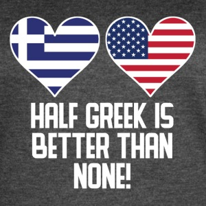 Half Greek Is Better Than None - Women's Vintage Sport T-Shirt