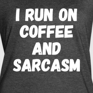 I run on coffee and sarcasm - Women's Vintage Sport T-Shirt
