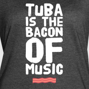 Tuba is the bacon of music - Women's Vintage Sport T-Shirt