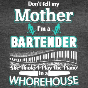 Don't Tell My Mother I'm A Bartender T Shirt - Women's Vintage Sport T-Shirt