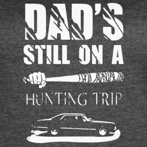Dad's still on a Hunting Trip shirt - Women's Vintage Sport T-Shirt