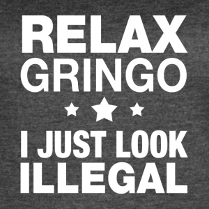 Relax gringo I just look Illegal - Women's Vintage Sport T-Shirt