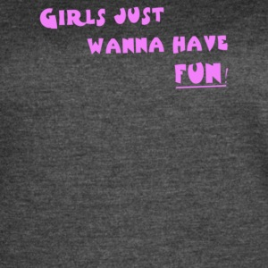Girls Just Wanna Have Fun - Women's Vintage Sport T-Shirt