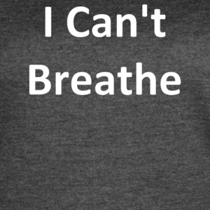 I Can t Breathe - Women's Vintage Sport T-Shirt