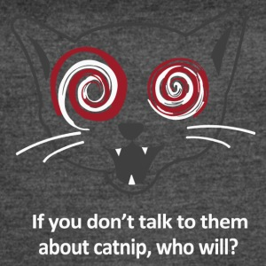 If You Don't Talk to Them about Catnip - Women's Vintage Sport T-Shirt