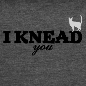 I knead you - Women's Vintage Sport T-Shirt