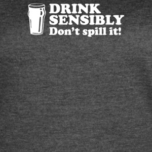 Drink Sensibly Don t Spill It - Women's Vintage Sport T-Shirt