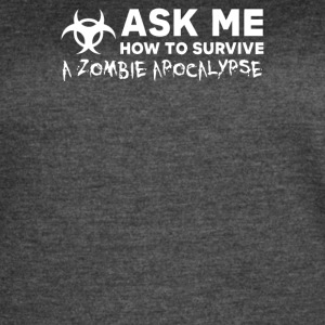 ASK ME HOW TO SURVIVE A ZOMBIE APOCALYPSE - Women's Vintage Sport T-Shirt