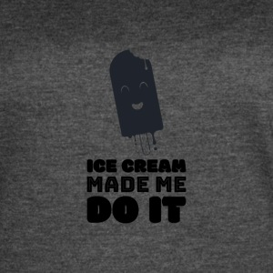 Ice Cream made me do it - Women's Vintage Sport T-Shirt