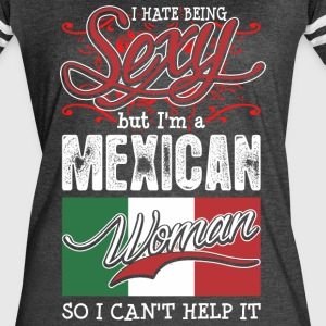 I Hate Being Sexy But Im A Mexican Woman - Women's Vintage Sport T-Shirt