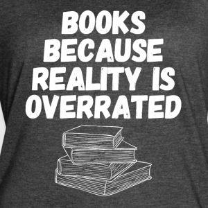 Books because reality is overrated - Women's Vintage Sport T-Shirt