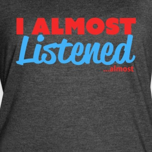 I Almost Listened ...almost - Women's Vintage Sport T-Shirt