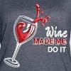 Wine Made Me Do It - Women's Vintage Sport T-Shirt