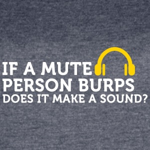 If A Mute Person Burps .... - Women's Vintage Sport T-Shirt