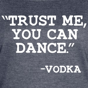 Trust Me you can dance Vodka T Shirt - Women's Vintage Sport T-Shirt