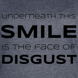 Underneath This Smile is the Face of Disgust - Women's Vintage Sport T-Shirt
